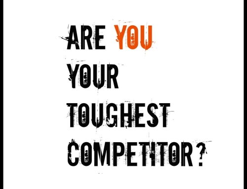 Are YOU Your Toughest Competitor?